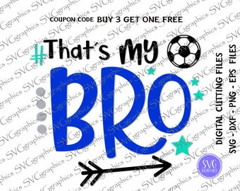 svg,dxf, eps 266- Thats my bro svg, soccer ball svg, digital cutting file, Silhouette design, soccer mom svg, team soccer svg