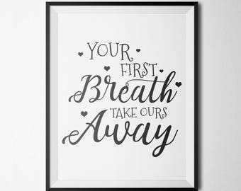 Your First Breath Took Ours Away Printable Nursery Wall Art Printable printable modern art New Born Baby Gift Digital Download