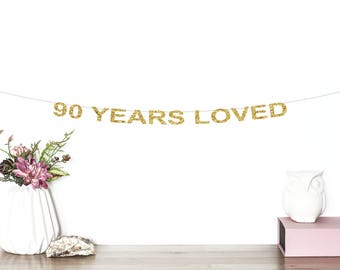 90 Years Loved Glitter Banner | 90th Birthday Banner | Cheers To 90 Years | 90 Years Blessed | Happy 90th | Hello 90 | Gold Banner