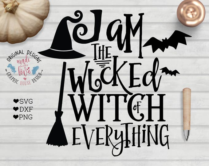 Halloween SVG, Halloween cut file, Halloween Printable, I am the wicked witch of everything cut file in svg, dxf, PNG, witch SVG, witch dxf