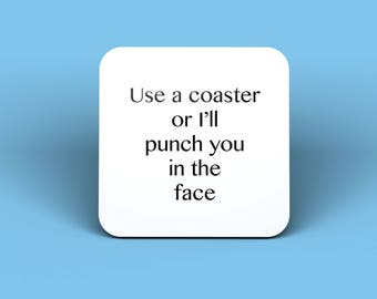 Use A Coaster Or I'll Punch You In The Face Drinks Coaster