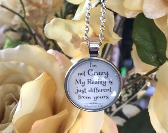 I'm not Crazy, My Reality is Just Different from yours Cheshire Cat inspired necklace pendant silver quote word