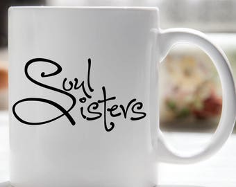 Soul Sisters Coffee Mug, Sister Coffee Mug, Best Friend Coffee Mug, Girlfriend Coffee Mug