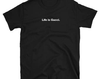 Life is Gucci T-Shirt