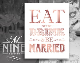 Rose Gold Wedding Decor Printables / EAT DRINK and Be MARRIED Sign / Classic Wedding Signs, Wedding Downloads, Wedding Signs BWRG67