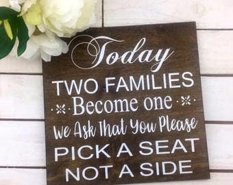 """Today Two Families Become One We Ask That You Please Pick A Seat Not A Side Sign-12""""x 12"""" Rustic Sign-Wedding Sign"""