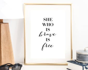 She Who Is Brave Is Free Print