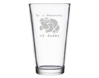 It is Wednesday My Dudes etched pint glass, internet meme glass, reddit gifts, dank meme present, Frog Meme Gift, Frog Meme Glass, wine gift