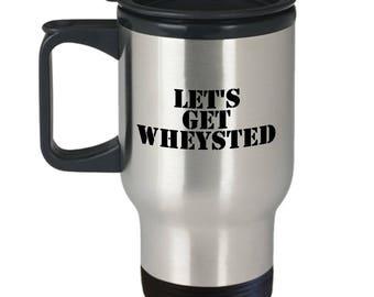Let's Get Wheysted - Weight Lifting Gift Idea - Bodybuilding, Gym Travel Mug
