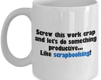 Screw This Work Crap - Funny Scrapbooking Mug - Gift Idea For Scrapbooker