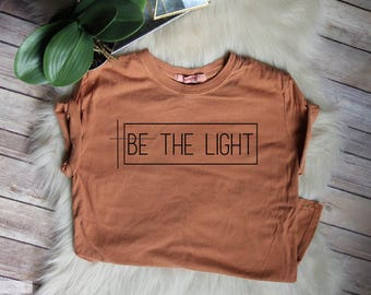 ENDS AT 12AM Be The Light //On Sale --Women's Christian Graphic Tee, Christian Shirts, Faith TShirts, christian t shirts