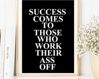 Success comes to those who work their as s off print