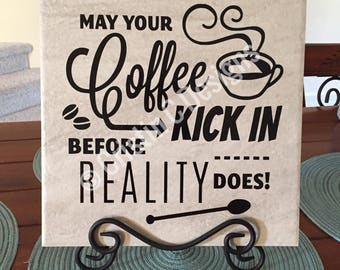 May your coffee kick in before reality does! 11.5 X 11.5 decorative tile