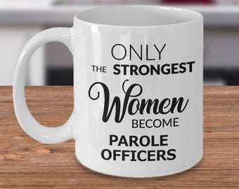 Parole Officer Gifts - Only the Strongest Women Become Parole Officers Coffee Mug Ceramic Tea Cup - Parole & Probation Officer Mug