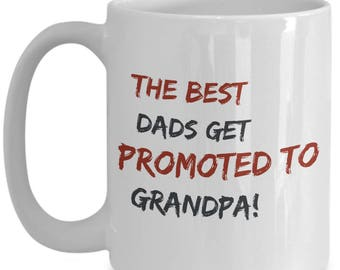 The BEST Dads Get Promoted to GRANDPA! Funny Saying on mug!!! Give him a laugh with every sip of coffee! 15 oz White Ceramic Mug!