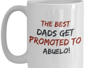 The BEST Dads Get Promoted to ABUELO! Funny Saying on mug!!! Give him a laugh with every sip of coffee! 15 oz White Ceramic Mug!