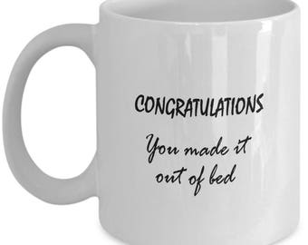 Funny Coffee Mug - congratulation you made out of bed