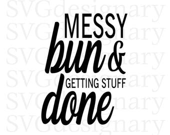 Messy Bun and Getting Stuff Done (Mom, Life, Mother, Hair, T-shirt) SVG PNG Download