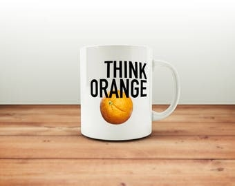 Think Orange Mug / Positive Attitude / Funny Mug / Coffee Mug / Funny Coffee Mugs / Office Mug / Quote Mug / Gift for Him or Her