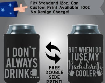 I Don't Always Drink But When I Do I Use My Bachelorette Cooler Collapsible Neoprene Bachelorette Cooler Double Side Print (Bachelorette37)