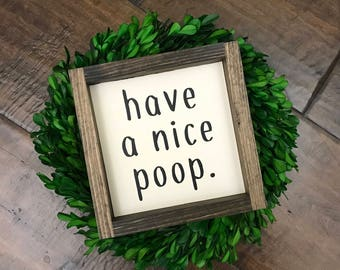 Have a Nice Poop sign | Bathroom Wall Decor | Farmhouse Bathroom Sign | Funny Bathroom Humor | Farmhouse Sign | Bath Sign | Kids Bathroom