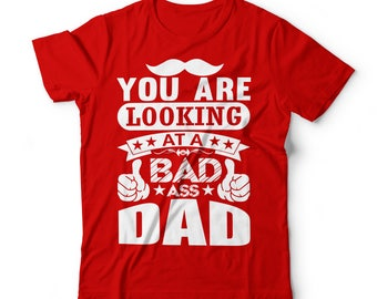 Tshirt for dads,  bad ass dad shirt, shirts for dad, cool dad shirts, tshirts for dad,dad tshirts, gifts for dad, dad apparel