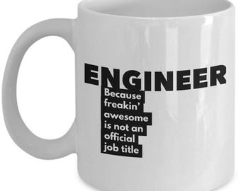 Engineer because freakin' awesome is not an official job title - Unique Gift Coffee Mug