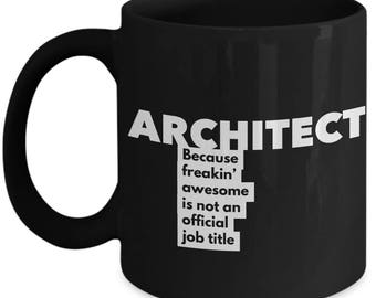 Architect because freakin' awesome is not an official job title - Unique Gift Black Coffee Mug