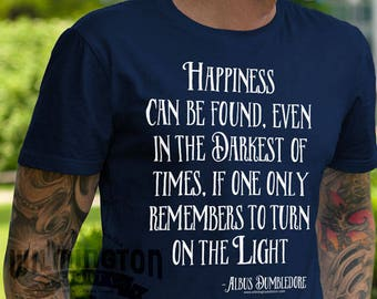 Harry Potter tshirt, Happiness Can Be Found, Quote T-shirt , Albus Dumbledore quote, Harry Potter tee, potterheads, pop culture t-shirts