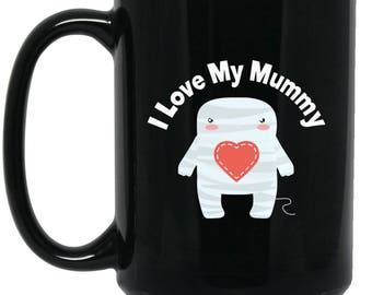 Cute Funny Mug for Mom I Love My Mummy - Big Coffee Mug 15oz | Cute Scary gifts, Cute Coffe Cup, Funny Halloween Gifts for Mom, Mom quotes