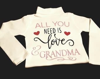 All You Need Is Love, Grandpa,Grandma, Nana, Gigi, Mimi, Granny etc, Onesie or Tee