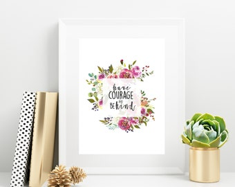 Have Courage and Be Kind | Inspirational Quote | Instant Download | Digital Print | Wall Art | 8x10 | 11x14 | 16x20