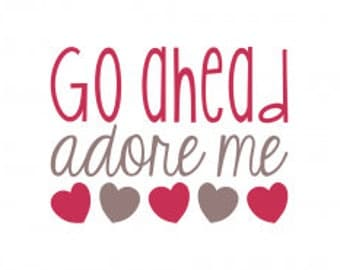 Go Ahead, Adore Me .svg file for Cricut and Silhouette