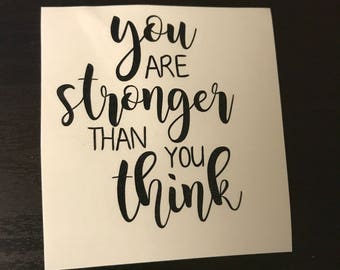 You Are Stronger Than You Think/motivational quotes/YETI cup Decals/car decals/Cute Sayings