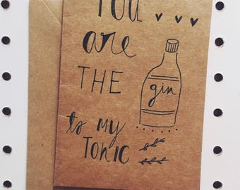 """Greeting card """"You are the gin to my tonic"""""""