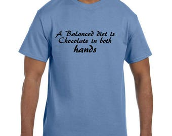 Funny Humor Tshirt A Balanced Diet Is Chocolate in Both Hands model xx10167