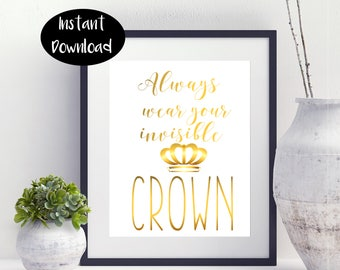 Always Wear Your Invisible Crown ,White & Gold Digital Download INSTANT DOWNLOAD