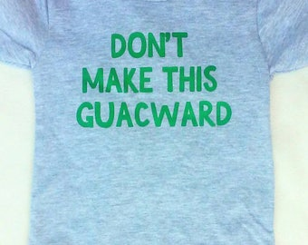 Don't Make This Guacward Children's Shirt, Avocado, Avocado Shirt, Guacamole, Holy Guacamole,  Guacamole Shirt, Baby Shower Gift