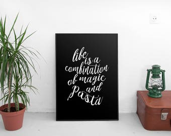 Life is a combination of magic and pasta, digital download, typography, instant art, art print, foodie art, kitchen art, wall art, quote
