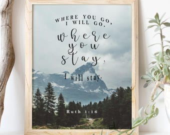 Ruth 1:16 Adventure Mountain Print/ 8 x 10/ INSTANT DOWNLOAD/ Wedding scripture/ wedding quote/ where you go, I will go. where you stay