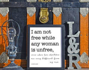 Audre Lorde Quote I am not free while any woman is unfree even when her shackles are very different from my own digital print