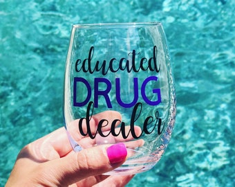 Educated Drug Dealer wine glass, nurse wine glass, doctor wine glass, pharmacist wine glass, pharmaceutical sales gift, healthcare wine gift