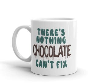 Nothing Chocolate Can't Fix Mug