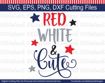 Fourth of July svg, Red White and Cute, USA, America, First fourth of July, SVG, PNG, Eps, Dxf, Cutting Files