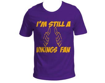 I'm Still a Vikings Fan Shirt, Minnesota Vikings  Shirt Football Shirt funny Cool Shirt
