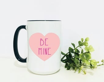 Be Mine Coffee Mug- Valentine's Day Gift- Valentine's Day- Valentine's Mug- Gift for Her