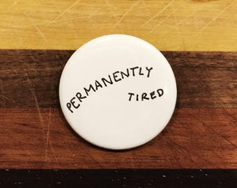 Permanently Tired Pinback Button