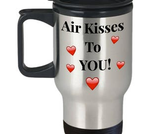 "Gift for Him or Her! For Anyone Special! Unique Gift Ideas! Really Cute! FUN! ""Air Kisses To You!"" Stainless Steel Travel Mug 14 oz"