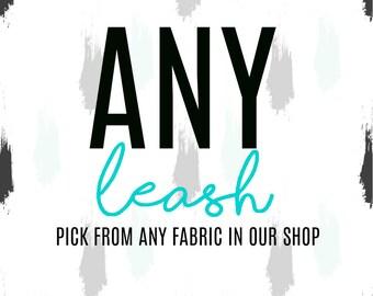 Dog Leash, Puppy Leash, Pick Your Fabric, Any Leash, Six Foot Leash, Five Foot Leash, Four Foot Leash, Pet Supplies, Custom Leash