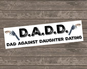dads against daughters dating bumper sticker Display it proudly, and let your friends and neighbors know why you're a member of daddd—dads against daughters dating democrats 85 x 4 non-residue anti-fade our bumper stickers are made from the finest synthetic (polypropylene or polyester - similar to vinyl, but thinner and stronger) materials.